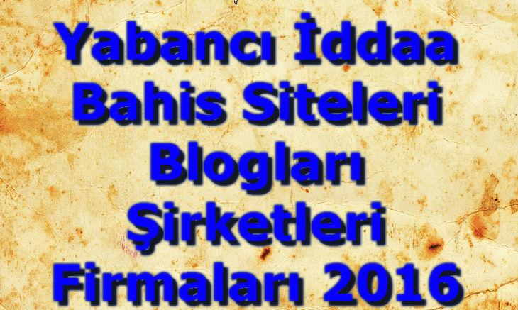 Yabancı İddaa Siteleri, Yabancı Bahis Siteleri, Yabancı İddaa Bahis Siteleri, Yabancı Bahis Firmaları, Yabancı Bahis Blogları, Yabancı İddaa Blogları
